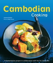 Cambodian Cooking - A humanitarian project in collaboration with Act for Cambodia [Cambodian Cookbook, 60 Recipes] ebook by Joannes Riviere,Dominique De Bourgknech,David  Lallemand ,Maja  Smend