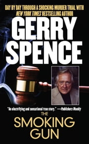 The Smoking Gun - Day by Day Through a Shocking Murder Trial with Gerry Spence ebook by Gerry Spence