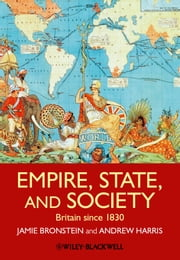 Empire, State, and Society - Britain since 1830 ebook by Jamie L. Bronstein,Andrew T. Harris