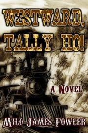Westward, Tally Ho! ebook by Milo James Fowler
