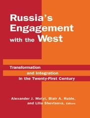 Russia's Engagement with the West: Transformation and Integration in the Twenty-First Century - Transformation and Integration in the Twenty-First Century ebook by Alexander J. Motyl,Blair A. Ruble,Lilia Shevtsova