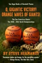 O, Gigantic Victory! + Orange Waves of Giants! Baseball Poems - The San Francisco Giants and the 2010 + 2012 World Championships ebook by Steve Hermanos