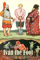 Ivan the Fool ebook by Leo Tolstoy