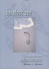 Barefoot Zen: The Shaolin roots of Kung Fu and Karate ebook by Nathan Johnson