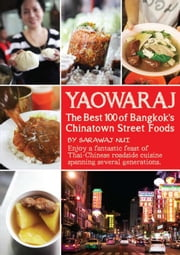 YAOWARAJ: The Best 100 of Bangkok's Chainatown Street Foods ebook by Sarawaj Nui (สารวัตรหนุ่ย)