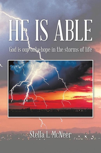 He Is Able - God Is Our Only Hope in the Storms of Life ebook by Stella L. McNeer