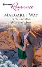 In the Australian Billionaire's Arms ebook by Margaret Way