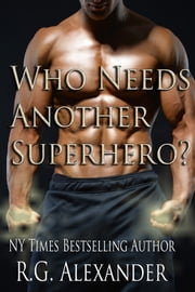Who Needs Another Superhero? ebook by R.G. Alexander
