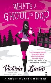 What's A Ghoul to Do? - A Ghost Hunter Mystery ebook by Victoria Laurie