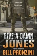 Give-a-Damn Jones - A Novel of the West eBook by Bill Pronzini