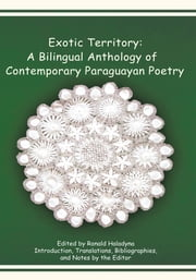 Exotic Territory: A Bilingual Anthology of Contemporary Paraguayan Poetry ebook by Edited by Ronald Haladyna