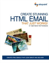 Create Stunning HTML Email That Just Works ebook by Patterson