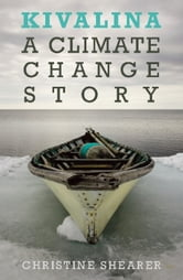 Kivalina - A Climate Change Story ebook by Christine Shearer