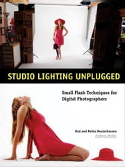Studio Lighting Unplugged: Small Flash Techniques for Digital Photographers ebook by Deutschmann, Rod