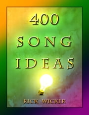 400 Song Ideas ebook by Rick Wicker