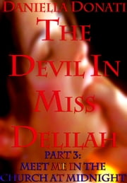 The Devil in Miss Delilah: Part 3: Meet Me In The Church At Midnight ebook by Daniella Donati