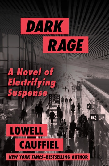Dark Rage - A Novel of Electrifying Suspense ebook by Lowell Cauffiel