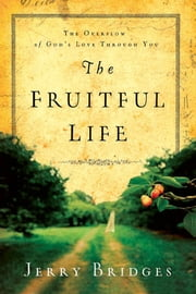 The Fruitful Life - The Overflow of God's Love Through You ebook by Jerry Bridges