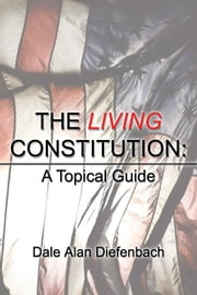 The Living Constitution: A Unified Arrangement ebook by Diefenbach, Dale, Alan