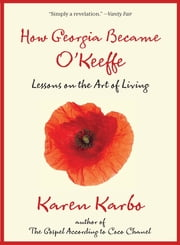 How Georgia Became O'Keeffe - Lessons On The Art Of Living ebook by Karen Karbo