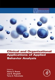Clinical and Organizational Applications of Applied Behavior Analysis ebook by Henry S. Roane,Joel E. Ringdahl,Terry S. Falcomata
