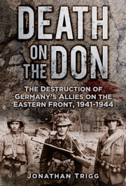 Death on the Don - The Destruction of Germany's Allies on the Eastern Front, 1941-1944 ebook by Jonathan Trigg