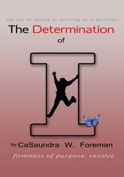 The Determination of I ebook by CaSaundra W. Foreman