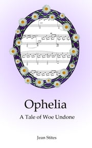 Ophelia: A Tale of Woe Undone ebook by Jean Stites