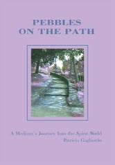 Pebbles On the Path - A Medium's Journey Into the Spirit World ebook by Patricia Gagliardo