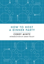How to Host a Dinner Party ebook by Corey Mintz,Steve Murray,Sarah Polley