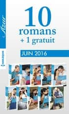 10 romans Azur + 1 gratuit (n°3715 à 3724 - Juin 2016) ebook by Collectif