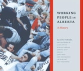 Working People in Alberta: A History - A History ebook by Alvin Finkel