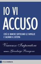 Io vi accuso ebook by Vincenzo Imperatore,Gianluigi Paragone