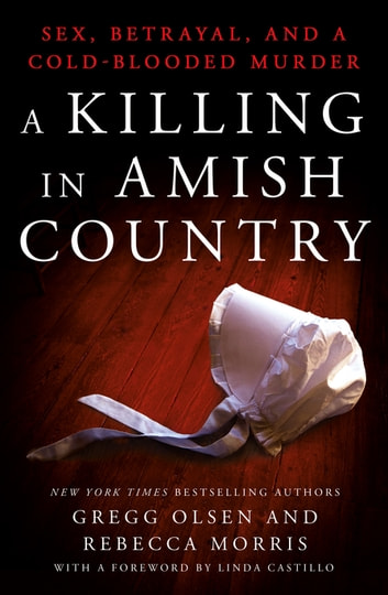 A Killing in Amish Country - Sex, Betrayal, and a Cold-blooded Murder ebook by Gregg Olsen,Rebecca Morris