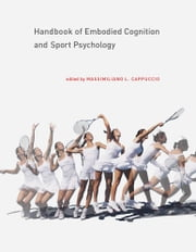 Handbook of Embodied Cognition and Sport Psychology ebook by Massimiliano L. Cappuccio, Richard S. W. Masters, David Papineau,...