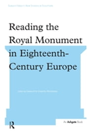 Reading the Royal Monument in Eighteenth-Century Europe ebook by Charlotte Chastel-Rousseau