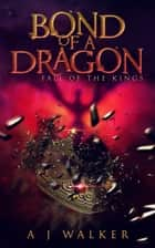 Bond of a Dragon: Fall of the Kings - a young adult dragonrider fantasy ebook by A J Walker