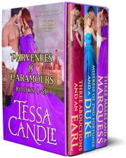 Parvenues & Paramours Books 1-3 Box Set - Three Steamy Regency Romance Novels ebook by Tessa Candle