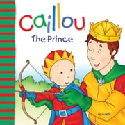 Caillou: The Prince ebook by Joceline Sanschagrin,Pierre Brignaud,Marcel Depratto