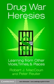 Drug War Heresies: Learning from Other Vices, Times, and Places ebook by Maccoun, Robert J.
