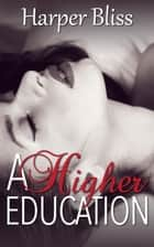 A Higher Education ebook by Harper Bliss