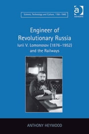 Engineer of Revolutionary Russia - Iurii V. Lomonosov (1876–1952) and the Railways ebook by Prof Dr Anthony Heywood,Dr Ernst Hamm,Dr Robert M Brain