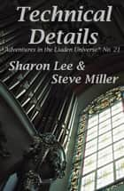 Technical Details - Adventures in the Liaden Universe®, #21 ebook by Sharon Lee, Steve Miller