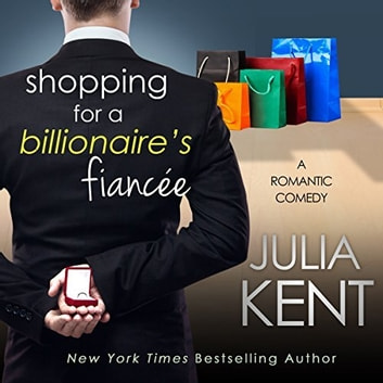 Shopping for a Billionaire's Fiancee audiobook by Julia Kent
