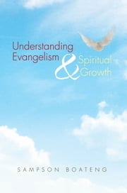 Understanding Evangelism And Spiritual Growth ebook by Sampson Boateng