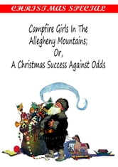 Campfire Girls in the Allegheny Mountains Or, A Christmas Success Against Odds [Christmas Summary Classics] ebook by Stella M. Francis
