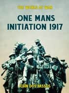 One Man's Initiation - 1917 ebook by John Dos Passos