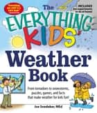 The Everything KIDS' Weather Book - From Tornadoes to Snowstorms, Puzzles, Games, and Facts That Make Weather for Kids Fun! ebook by Joseph Snedeker