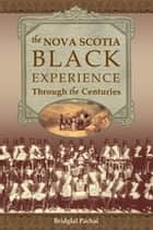 The Nova Scotia Black Experience ebook by Bridglal Pachai