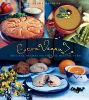 ExtraVeganZa: Original Recipes from Phoenix Organic Farm ebook by Matthias, Laura